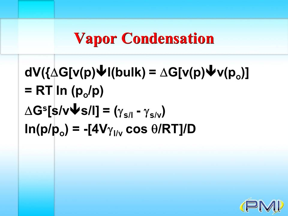 Vapor Condensation dV({G[v(p)l(bulk) = G[v(p)v(po)] = RT ln (po/p)